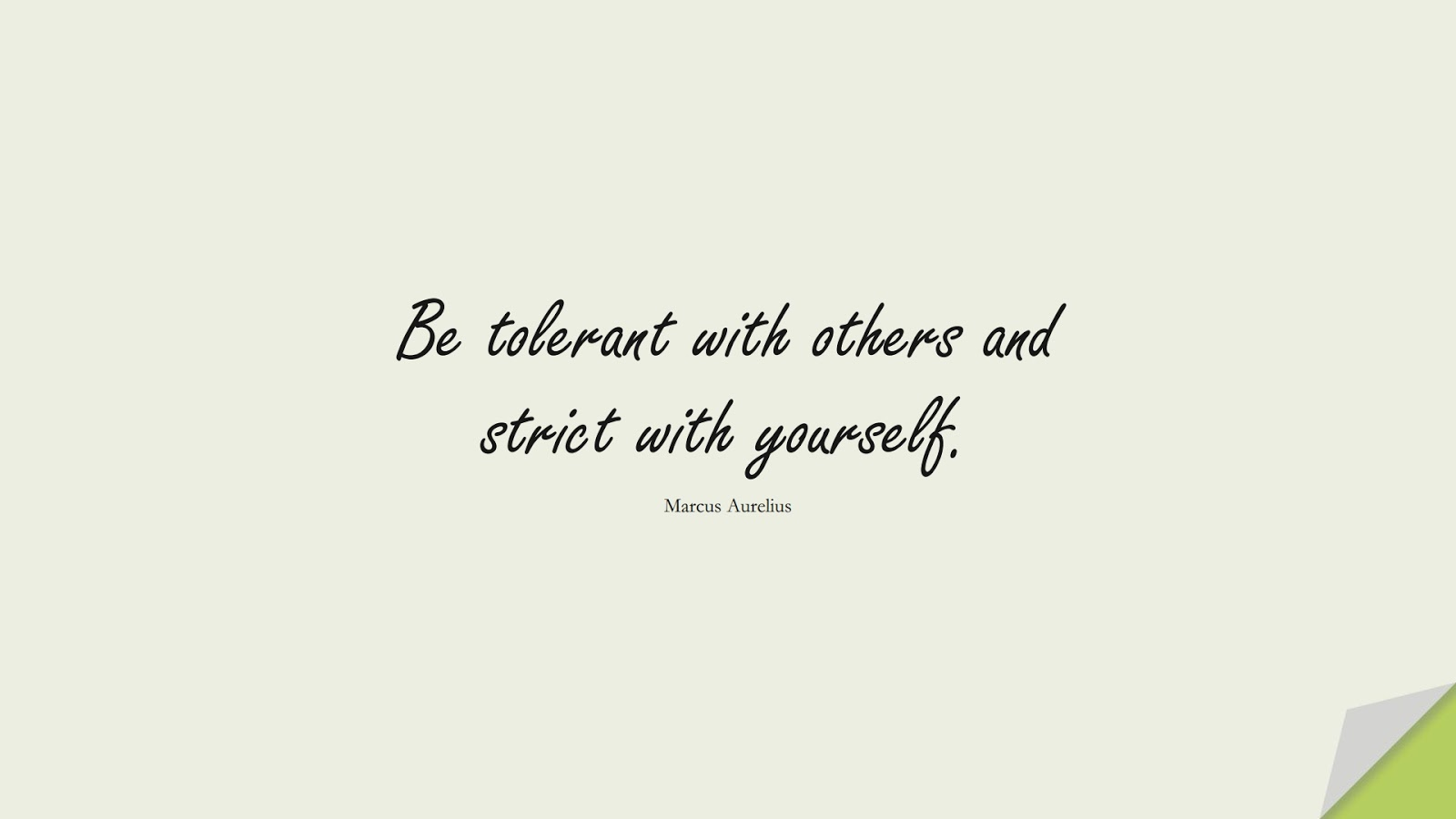 Be tolerant with others and strict with yourself. (Marcus Aurelius);  #CharacterQuotes