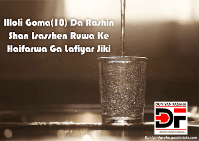 Illoli Goma(10) Da Rashin Shan Isasshen Ruwa Ke Haifarwa Ga Lafiyar Jiki