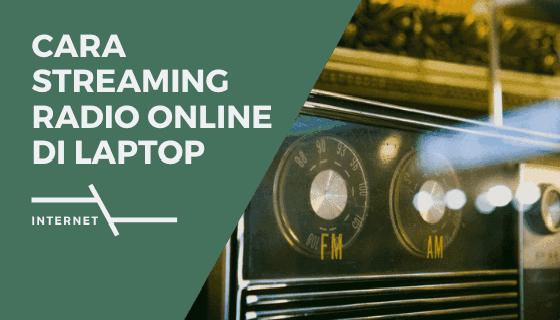 Cara Streaming Radio Online di Laptop