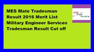 MES Mate Tradesman Result 2016 Merit List Military Engineer Services Tradesman Result Cut off