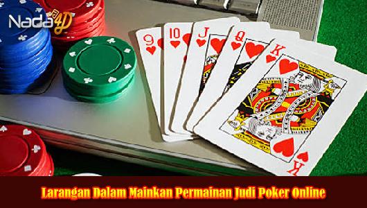 Larangan Dalam Mainkan Permainan Judi Poker Online