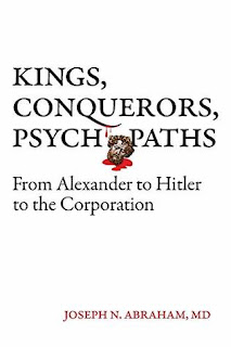 Review: Kings, Conquerors, Psychopaths: From Alexander to Hitler to the Corporation by Joseph N. Abraham