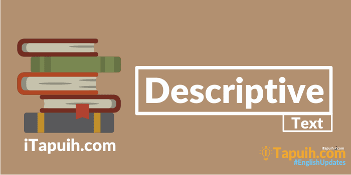 Penjelasan dan Contoh Descriptive Text Terlengkap
