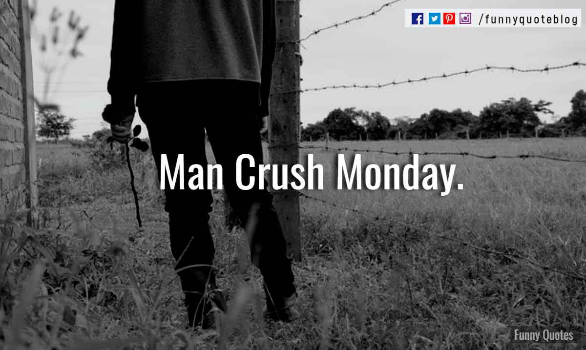 Man Crush Monday.