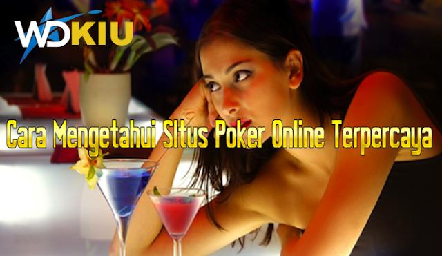 Cara Mengetahui SItus Poker Online Terpercaya