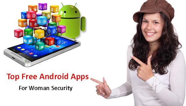 महिलाओं की सुरक्षा के लिए टॉप फ्री ऐप्स-Top Free Android Apps For women safety