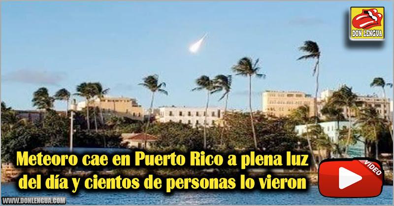 Meteoro cae en Puerto Rico a plena luz del día y cientos de personas lo vieron