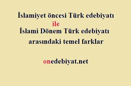 İslamiyet öncesi Türk edebiyatı ile İslami Dönem Türk edebiyatı arasındaki temel farklar