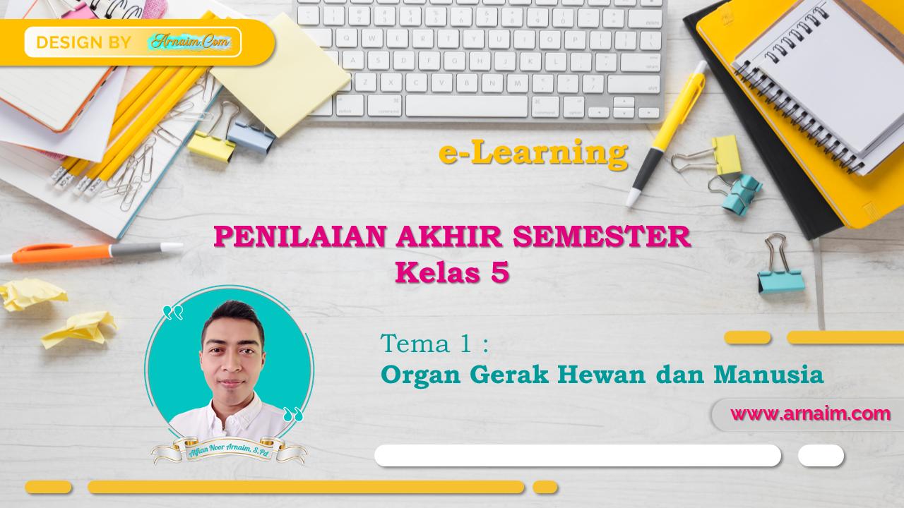 arnaim.com - e-Learning  Soal Penilaian Akhir Semester - Kelas V - Tema 1 (Organ Gerak Manusia dan Hewan)