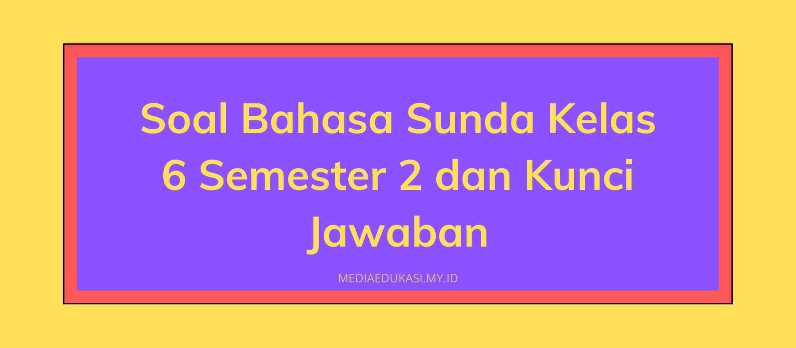Soal Bahasa Sunda Kelas 6 Semester 2 dan Kunci Jawaban