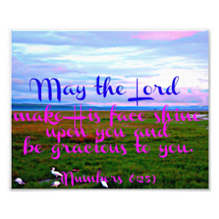May the Lord make His face shine upon you and be gracious to you photo print poster