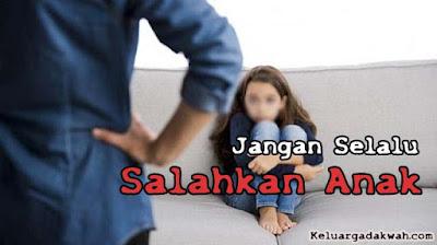 Jangan Selalu Salahkan Anak