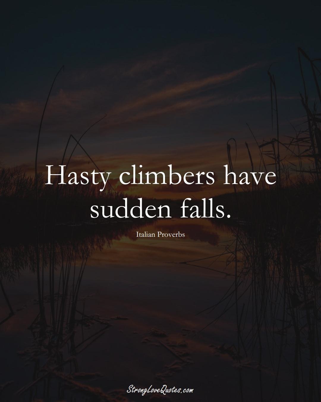 Hasty climbers have sudden falls. (Italian Sayings);  #EuropeanSayings