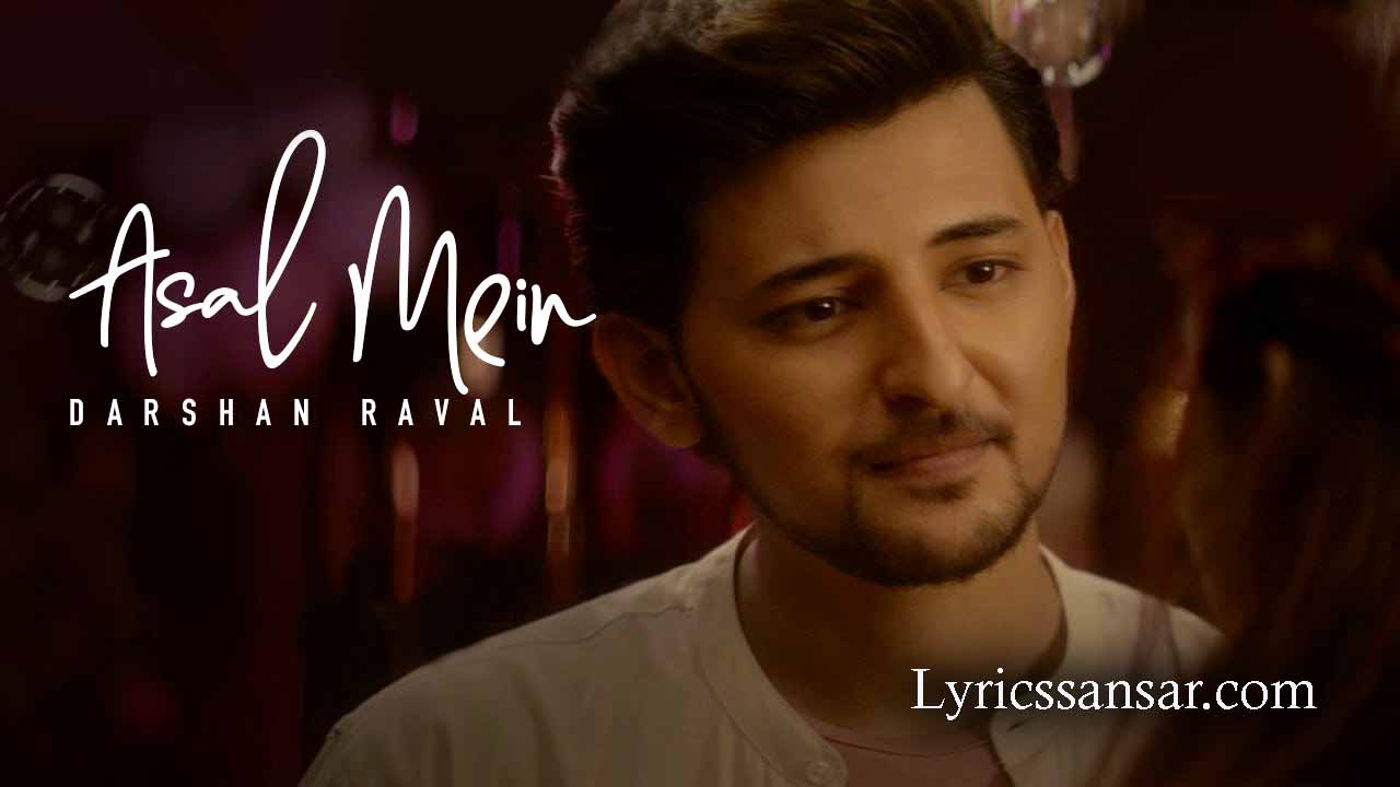 Asal Mein Song Lyrics, Asal Mein Lyrics, Darshan raval, Latest Hindi Song 2020,