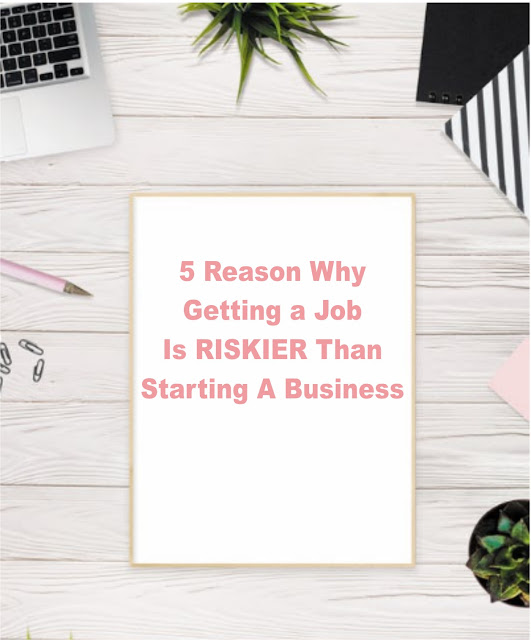 5 Reason Why Getting a Job Is RISKIER Than Starting A Business