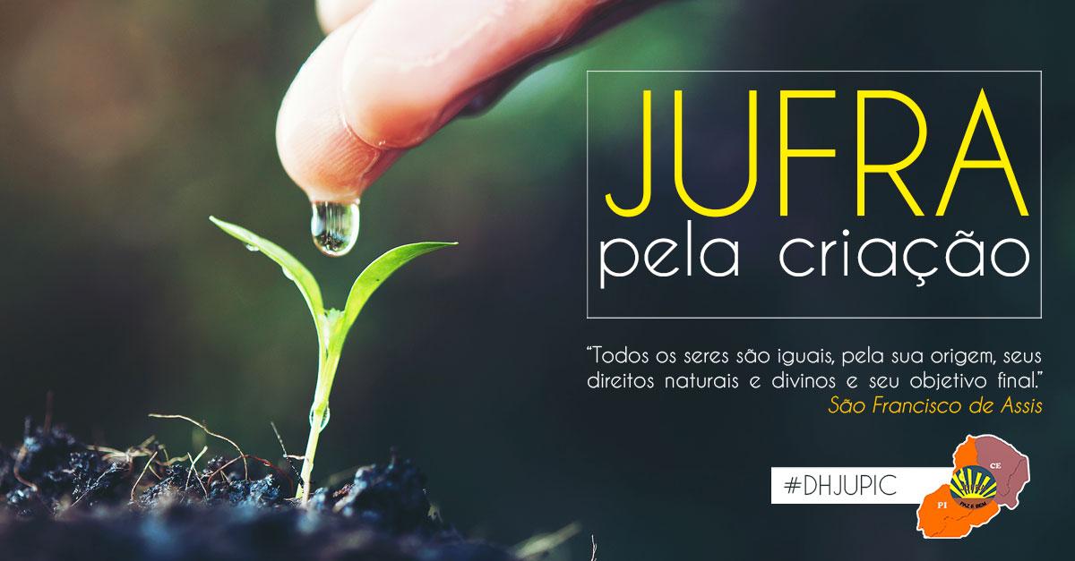 JUFRA PELA CRIAÇÃO: que tal falarmos sobre o meio ambiente? | DHJUPIC - JUFRA CE/PI