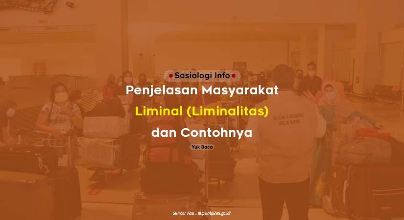 Apa sih masyarakat liminal atau disebut juga liminalitas ? Berikut ini pengertian dan memahaminya, beserta contoh fenomena sosial yang ada di kehidupan masyarakat.