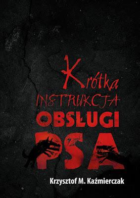 """""""Krótka instrukcja obsługi psa"""" – Krzysztof M. Kaźmierczak"""