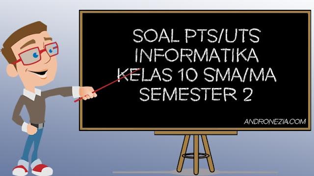 Soal UTS/PTS Informatika Kelas 10 Semester 2 Tahun 2021