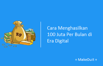 Cara Menghasilkan 100 Juta Per Bulan di Era Digital