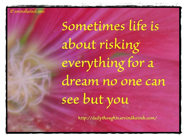 Daily Thought, Meaning, Sometimes, life, risking, dream,