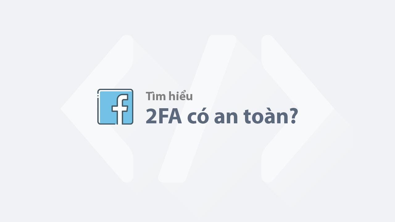 Trình tạo mã của Facebook có thực sự an toàn?