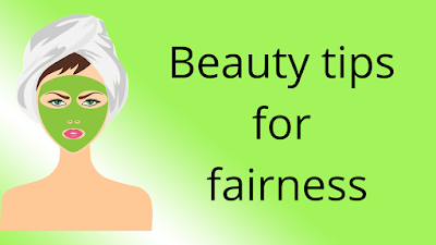 Beauty tips for fairness