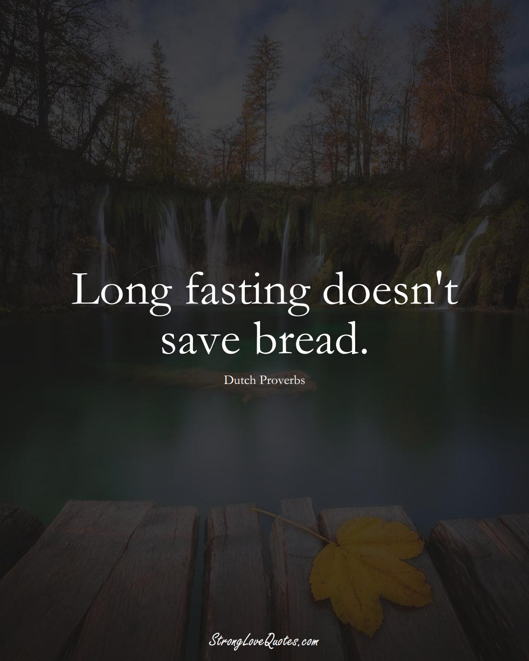 Long fasting doesn't save bread. (Dutch Sayings);  #EuropeanSayings