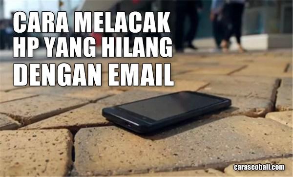 panduan lengkap cara melacak hp yang hilang dengan email.jpg