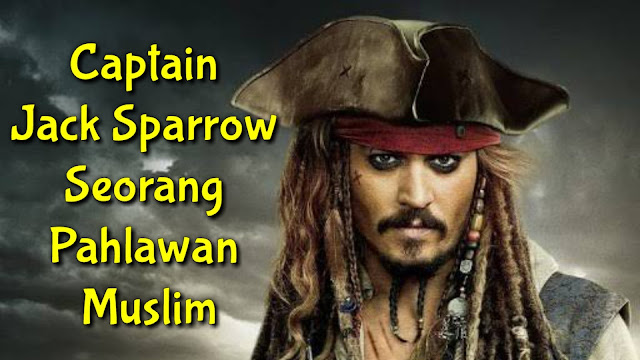 Captain Jack Sparrow Seorang Pahlawan Muslim