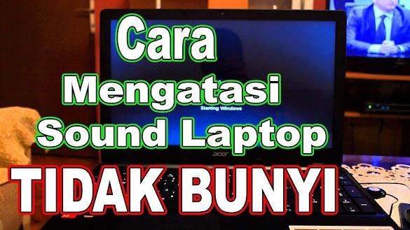 Sound PC / Laptop Tidak Bunyi Ini Cara Mengatasi Paling Mudah