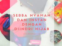 Serba Nyaman dan Instan Dengan Diindri Hijab