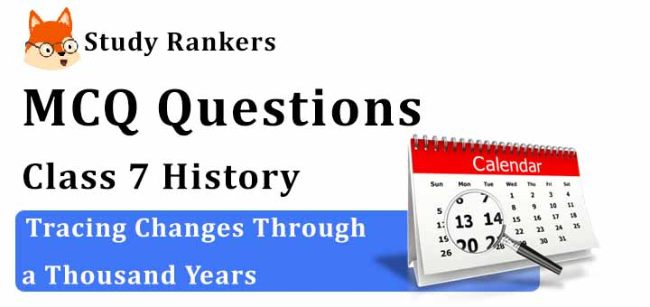 MCQ Questions for Class 7 History: Ch 1 Tracing Changes Through a Thousand Years