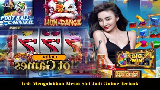 Trik Mengalahkan Mesin Slot Judi Online Terbaik