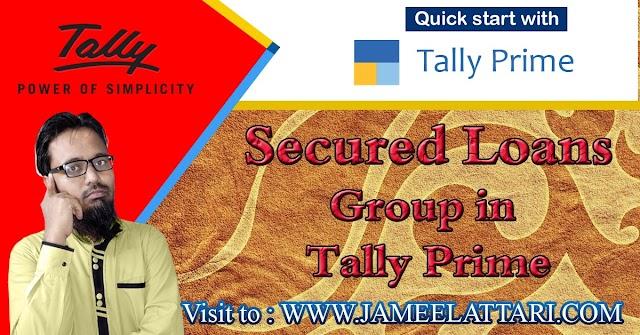 Secured Loans Group in Tally Prime   सिक्योर्ड लोन ग्रुप में कौन सी लेजर आती है