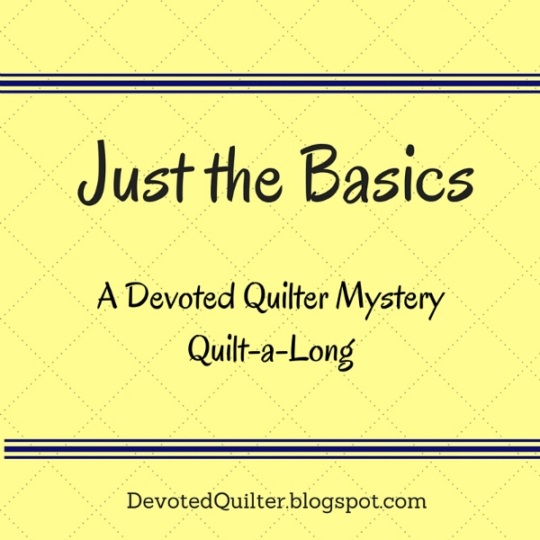 Just the Basics Mystery Quilt-a-Long | DevotedQuilter.blogspot.com