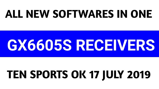 ALL GX6605S SOFTWARES IN ONE POST 17 JULY 2019 UPGRADE BY USB