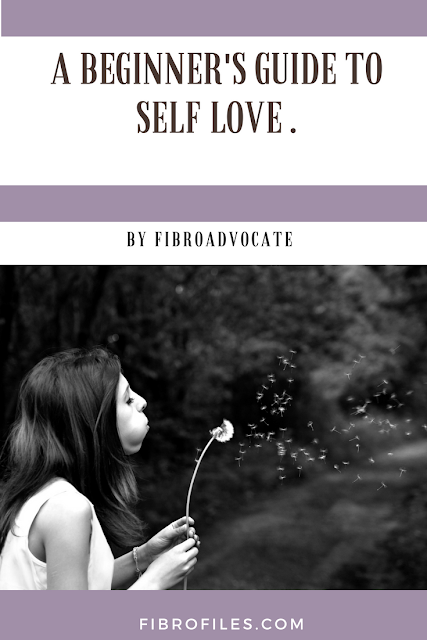 A BEGINNER'S GUIDE TO SELF LOVE BY FIBROADVOCATE