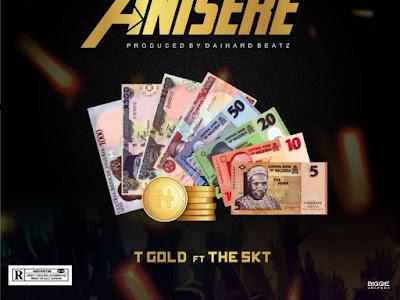 DOWNLOAD MP3: T-Gold Ft The Skt - Anisere