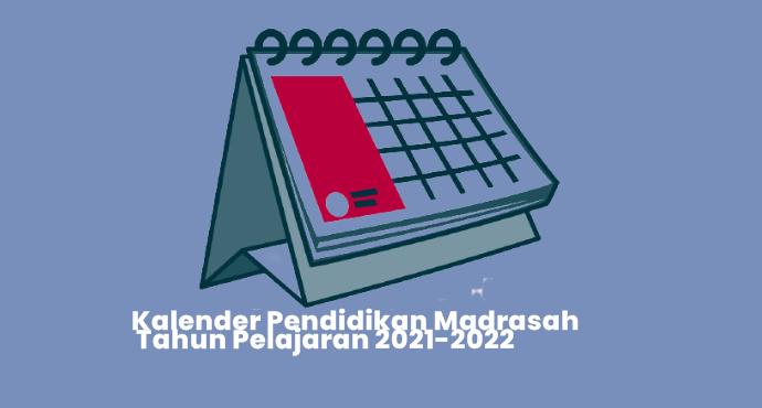 Kalender Pendidikan Madrasah Tahun Pelajaran 2021/2022