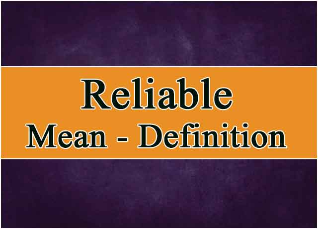 Reliable Meaning – Definition Complete 100%
