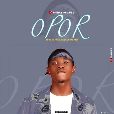 MUSIC: Prince G Vibes- Opor