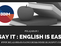 Pelajaran 1 : Say it : English is Easy