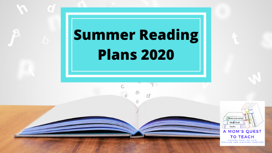 Text: Summer Reading Plans 2020; background image of book with letters; A Mom's Quest to Teach logo