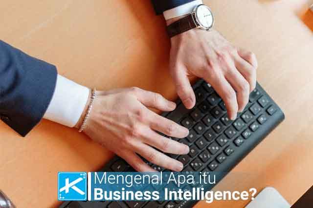 Memahami pengertian apa itu business intelligence, komponen, contoh, implementasi, keuntungan, dan kerugian menggunakan business intelligence dalam dunia bisnis