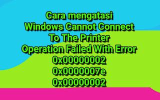 3 Cara Mengatasi Error Windows Cannot Connect To The Printer