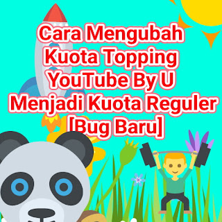 Cara Mengubah Kuota Topping YouTube By U Menjadi Kuota Reguler [Bug Baru]