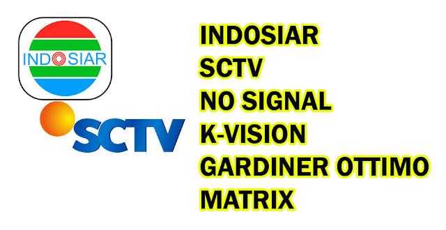 Indosiar SCTV No Signal Hilang Matrix dan K-Vision Gardiner ottimo