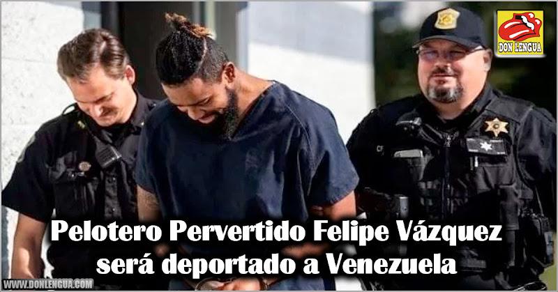 Pelotero Pervertido Felipe Vázquez será deportado a Venezuela