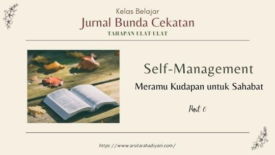Jurnal Pekan Keenam Tahapan Ulat Bunda Cekatan. Self-Management. Meramu Kudapan untuk Sahabat
